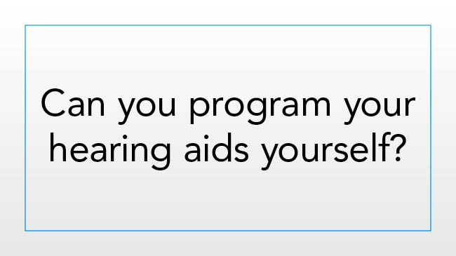 Can you program your hearing aids yourself?