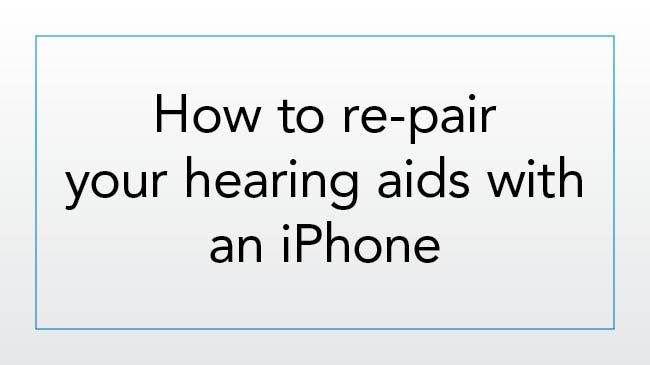 How to re-pair your hearing aids with an iPhone